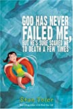 God Has Never Failed Me, But...: He's Sure Scared Me to Death a Few Times