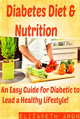 Diabetes Diet and Nutrition: An Easy Guide for Diabetic to Lead A Healthy Lifestyle! (Diabetic Diet Plan ,Diabetes Management ,Diabetes Control) by Elizabeth Aron