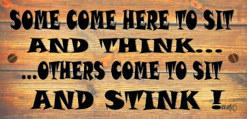 Stunning Wooden Funny Sign Some Come Here To Sit And Think Others Come To Sit And Stink