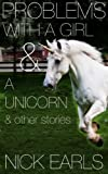 Problems With a Girl & a Unicorn & other stories