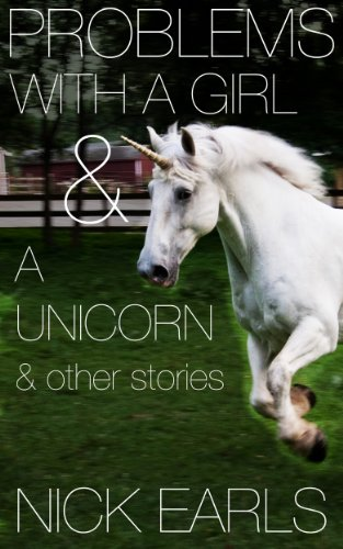Amazon.com: Problems With a Girl & a Unicorn & other stories eBook: Nick Earls, Exciting Press: Kindle Store