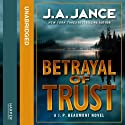Betrayal of Trust (       UNABRIDGED) by J. A. Jance Narrated by JR Horne