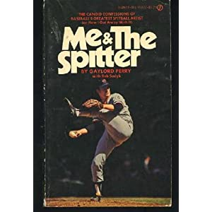 Me & The Spitter The candid Confessions of Baseball's Greatest Spitball Artist (or How I Got Away With It)