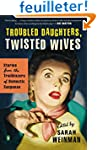 Troubled Daughters, Twisted Wives: St...