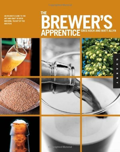 The Brewer's Apprentice: An Insider's Guide to the Art and Craft of Beer Brewing, Taught by the Masters by Koch, Greg, Allyn, Matt (2011) Paperback (Koch Beer compare prices)