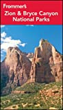 Frommer s Zion and Bryce Canyon National Parks (Park Guides)