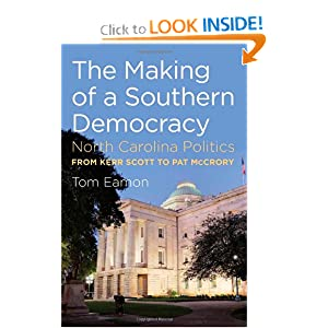 The Making of a Southern Democracy: North Carolina Politics from Kerr Scott to Pat McCrory by Tom Eamon
