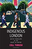 "Coll Thrush, ""Indigenous London: Native Travelers at the Heart of Empire"" (Yale UP, 2016)"