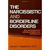 The Narcissistic and Borderline Disorders: An Integrated Developmental Approachby James F. Masterson