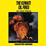 The Kuwaiti Oil Fires: The Disaster Series | Skip Press
