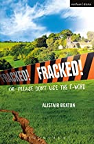 Fracked!: Or: Please Don't Use The F-word (modern Plays)