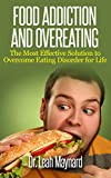 Food Addiction and Overeating: The Most Effective Solution to Overcome Eating Disorder for Life (food addiction and overeating, food addiction recovery, binge eating cure, binge eating disorder....)