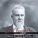 John James Dix: A Texan | Dan R. Manning