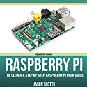 Raspberry Pi: The Ultimate Step by Step Raspberry Pi User Guide (The Updated Version ) Audiobook by Scotts Jason Narrated by Kirk Hanley