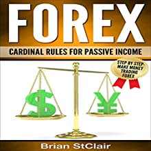 Forex: Cardinal Rules for Passive Income Audiobook by Brian StClair Narrated by Mike Norgaard