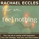 Your Ex - Feel Nothing: Gain Emotiona...