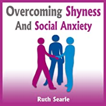 Overcoming Shyness and Social Anxiety: How to Boost Your Social Confidence (       UNABRIDGED) by Ruth Searle Narrated by Bob Sinfield