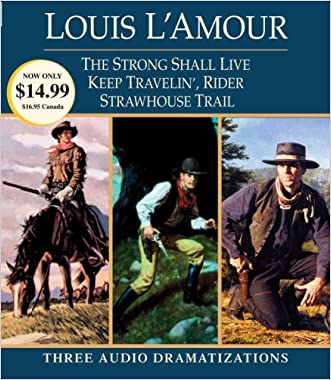Strong Shall Live / Keep Travelin' Rider / Strawhouse Trail written by Louis L%27Amour