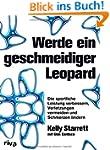 Werde ein geschmeidiger Leopard: Die...