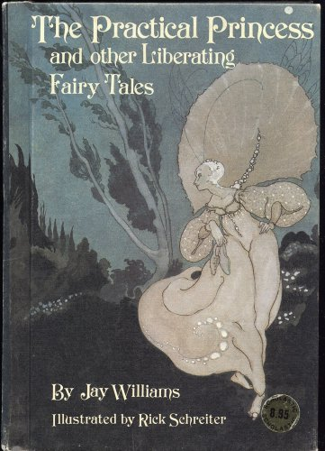 THE PRACTICAL PRINCESS AND OTHER LIBERATING FAIRY TALES by Jay Williams, illustrated by Rick Schreiter (PARENTS' MAGAZINE PRESS 1978)