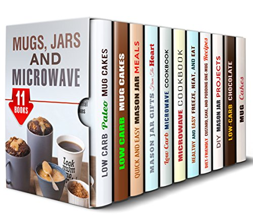 Mugs, Jars and Microwave Box Set (11 in 1): Over 250 Low Carb, Paleo, Quick and Easy Mug, Microwave and Mason Jar Recipes Plus DIY Projects for Your Loved Ones (Meals for Busy People) by Sheila Hope, Sherry Morgan, Jessica Meyers, Olivia Henson, Emma Melton, Andrea Libman, Elena Chambers, Sarah Benson, Peggy Carlson, Jessica Meyer