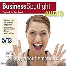 Business Spotlight Audio - Talking about emotions. 5/2013: Business-Englisch lernen Audio - Über Gefühle sprechen Hörbuch von  div. Gesprochen von:  div.