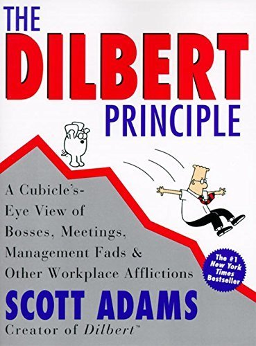 The Dilbert Principle: A Cubicle's-Eye View of Bosses, Meetings, Management Fads & Other Workplace Afflictions by Scott Adams (1997-04-24)