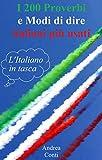 I 200 Proverbi e Modi di dire italiani pi� usati: L'Italiano in tasca (Italian Edition)