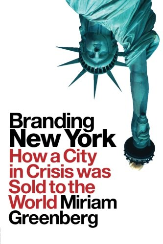 Branding New York: How a City in Crisis Was Sold to the...
