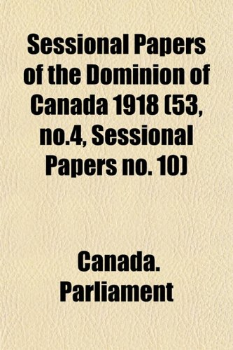 Sessional Papers of the Dominion of Canada 1918 (53, no.4, Sessional Papers no. 10)