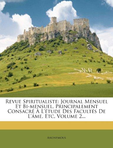 Revue Spiritualiste: Journal Mensuel Et Bi-mensuel, Principalement Consacré À L'étude Des Facultés De L'áme, Etc, Volume 2...