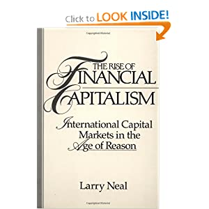 The Rise of Financial Capitalism: International Capital Markets in the Age of Reason (Studies in Monetary and Financial History) Larry Neal