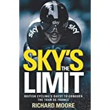 Sky's the Limit: British Cycling's Quest to Conquer the Tour de Franceby Richard Moore