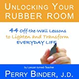 Unlocking Your Rubber Room: 44 Off-the-Wall Lessons to Lighten and Transform Everyday Life