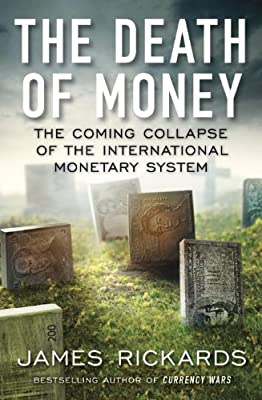 The Death of Money: The Coming Collapse of the International Monetary System par James Rickards