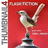 Thumbnail 4: Flash Fiction (Thumbnail Magazine: A Flash Fiction Journal) (Volume 1)