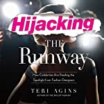 Hijacking the Runway: How Celebrities Are Stealing the Spotlight from Fashion Designers | Terry Agins