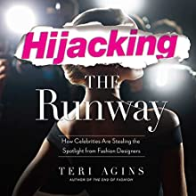 Hijacking the Runway: How Celebrities Are Stealing the Spotlight from Fashion Designers (       UNABRIDGED) by Terry Agins Narrated by Xe Sands