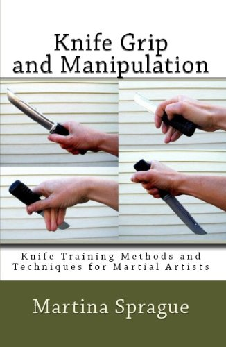 Knife Grip And Manipulation (Knife Training Methods And Techniques For Martial Artists Book 3)