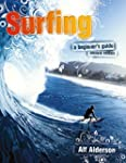 Surfing: A Beginner's Guide: Everythi...