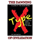 TypeX - The Dawning Of Civilization : You're Not Crazy... It's The Rest Of The World. A Look At The ADHD Mind.
