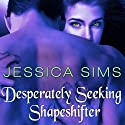 Desperately Seeking Shapeshifter: Midnight Liaisons, Book 2 Audiobook by Jessica Sims Narrated by Leah Mallach