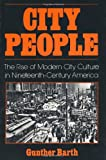 Gunther Paul Barth City People: The Rise of Modern City Culture in Nineteenth-Century America (A Galaxy book)