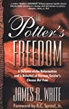 img - for The Potter's Freedom: A Defense of the Reformation and the Rebuttal of Norman Geisler's Chosen But Free book / textbook / text book