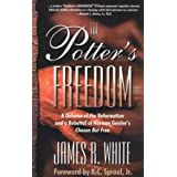 The Potter's Freedom: A Defense of the Reformation and the Rebuttal of Norman Geisler's Chosen But Free ~ James R. White