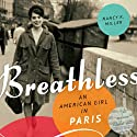Breathless: An American Girl in Paris Audiobook by Nancy K. Miller Narrated by Cassandra Campbell