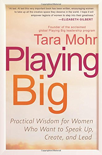 playing-big-practical-wisdom-for-women-who-want-to-speak-up-create-and-lead