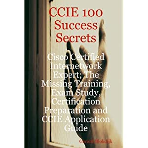 CCIE Success Secrets Cisco Certified Internetwork Expert; Missing Training, Exam Study,