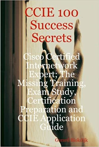 CCIE 100 Success Secrets - Cisco Certified Internetwork Expert; The Missing Training, Exam Study, Certification Preparation and CCIE Application Guide