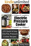 Electric Pressure Cooker:  225 Quick & Easy, One Pot, Pressure Cooker Recipes (Pressure Cooker Cookbook, Quick and Easy Recipes, Pressure Cooker Meals)